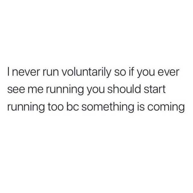 never-run-voluntarily-so-if-ever-see-running-should-start-running-too-bc-something-is-coming.jpg