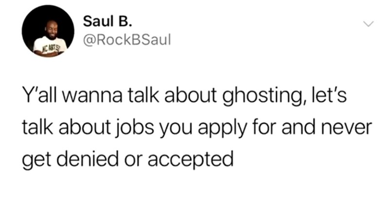 yall-wanna-talk-about-ghosting-lets-talk-about-jobs-you-apply-for-and-never-get-denied-or-acce...jpg